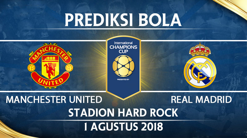 Prediksi Skor Manchester United vs Real Madrid ICC 2018