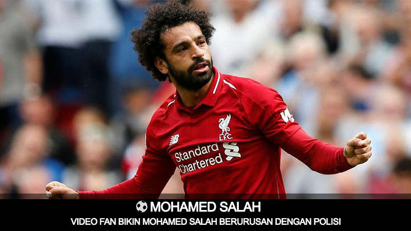 Mohamed Salah Diincar Pihak Polisi Akibat Ulah Para Fansnya